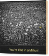 You Are One In A Million Wood Print