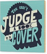 You Can't Judge A Book By Its Cover Inspirational Quote Wood Print
