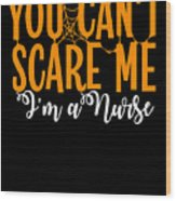 You Cant Scare Me Im A Nurse Doctor Ae Halloween Funny Humor Costume Wood Print