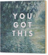 You Got This Print Wood Print