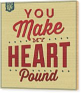 You Make My Heart Pound Wood Print
