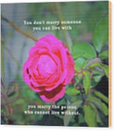 You Marry The Person Who Cannot Live Without Motivational Quote Wood Print