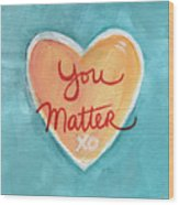 You Matter Love Wood Print