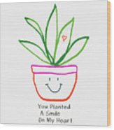 You Planted A Smile- Art By Linda Woods Wood Print