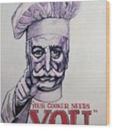 Your Cooker Needs You Wood Print