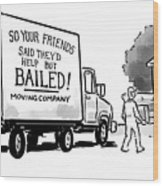 Your Friends Bailed Moving Co Wood Print