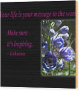 Your Life Is Your Message To The World. Make Sure Its Inspir Wood Print