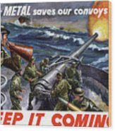 Your Metal Saves Our Convoys Wood Print by War Is Hell Store