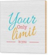 Your Only Limit Is You Wood Print