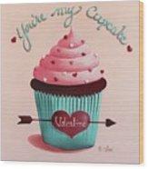 You're My Cupcake Valentine Wood Print