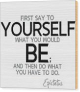 Yourself Be, Have To Do - Epictetus Wood Print