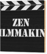 Zen Filmmaking Wood Print