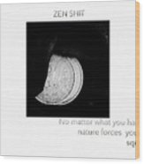 Zen Shit  Wood Print