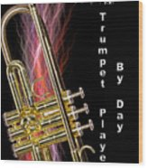 Zombie Slayer By Day Trumpet Player By Day Wood Print