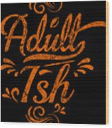 Adult Ish 2 Wood Print