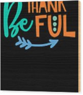 Be Thankful Thanksgiving Turkey Dinner Thank You Graphic Wood Print