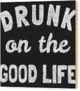 Drunk On The Good Life Wood Print
