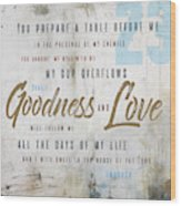 Goodness And Love Wood Print
