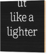 Lit Like A Lighter Womens Shirt Funny Quotes Gift Wife Girlfriend Cute T Shirt Wood Print