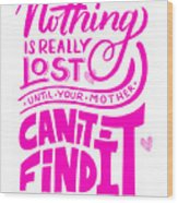 Lost Until Mom Cant Find It Funny Humor Mothers Day Wood Print