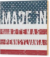 Made In Artemas, Pennsylvania Wood Print