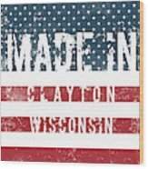 Made In Clayton, Wisconsin Wood Print