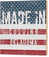 Made In Cushing, Oklahoma Wood Print
