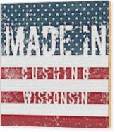 Made In Cushing, Wisconsin Wood Print