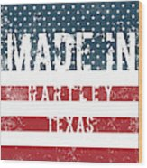 Made In Hartley, Texas Wood Print