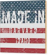 Made In Harvard, Idaho Wood Print