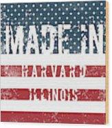 Made In Harvard, Illinois Wood Print