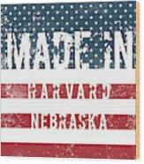 Made In Harvard, Nebraska Wood Print