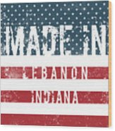 Made In Lebanon, Indiana Wood Print