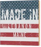 Made In Lebanon, Maine Wood Print