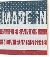 Made In Lebanon, New Hampshire Wood Print
