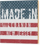 Made In Lebanon, New Jersey Wood Print