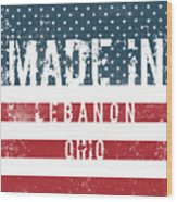 Made In Lebanon, Ohio Wood Print