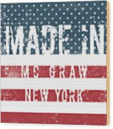 Made In Mc Graw, New York Wood Print