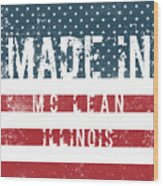 Made In Mc Lean, Illinois Wood Print