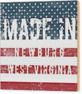 Made In Newburg, West Virginia Wood Print