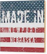 Made In Newport, Nebraska Wood Print