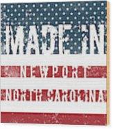 Made In Newport, North Carolina Wood Print