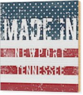 Made In Newport, Tennessee Wood Print