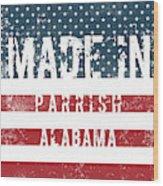 Made In Parrish, Alabama Wood Print