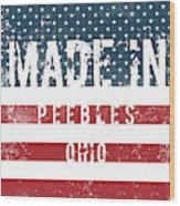 Made In Peebles, Ohio Wood Print
