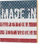 Made In Peytona, West Virginia Wood Print