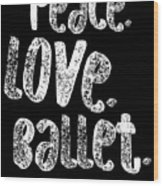 Peace Love Ballet Shirt Dancing Gift Cute Ballerina Girls Dancer Dance Light Wood Print