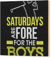 Saturdays Are Fore The Boys Funny Golf Wood Print