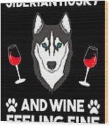 Siberian Husky And Wine Felling Fine Dog Lover Wood Print