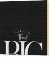Text Art Think Big Wood Print